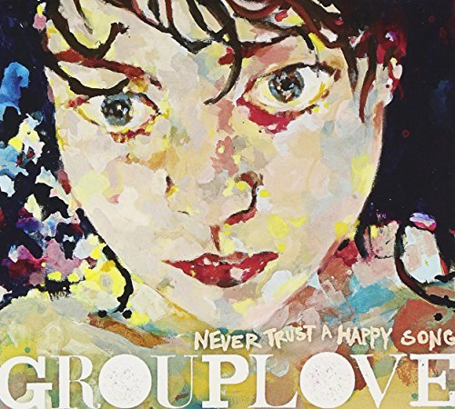 Grouplove Never Trust A Happy Song