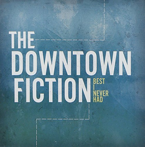 Downtown Fiction Best I Never Had