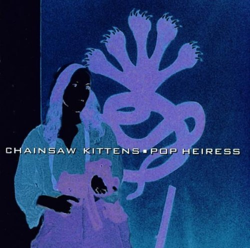 chainsaw-kittens-pop-heiress