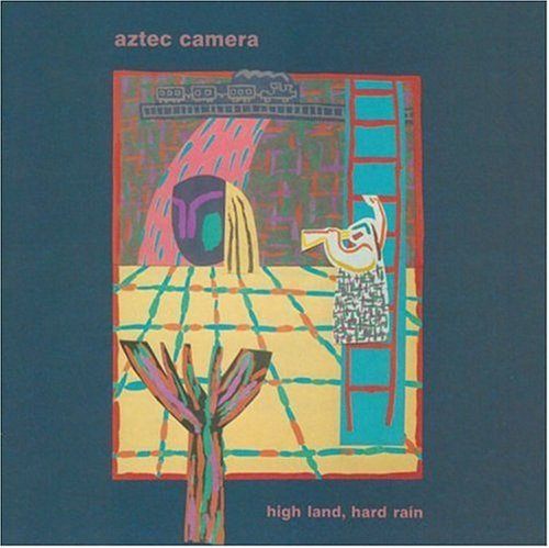 Aztec Camera High Land Hard Rain