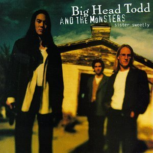 Big Head Todd & The Monsters Sister Sweetly Sister Sweetly