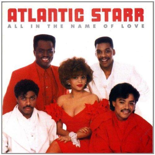 Atlantic Starr/All In The Name Of Love