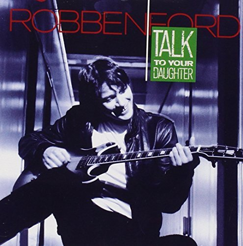 Robben Ford Talk To Your Daughter CD R