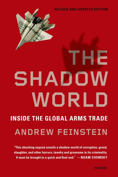 Andrew Feinstein The Shadow World Inside The Global Arms Trade Revised Update