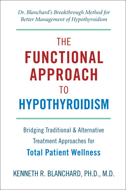 Kenneth R. Blanchard The Functional Approach To Hypothyroidism Bridging Traditional & Alternative Treatment Appr