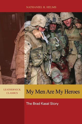 Nathaniel R. Helms My Men Are My Heroes The Brad Kasal Story