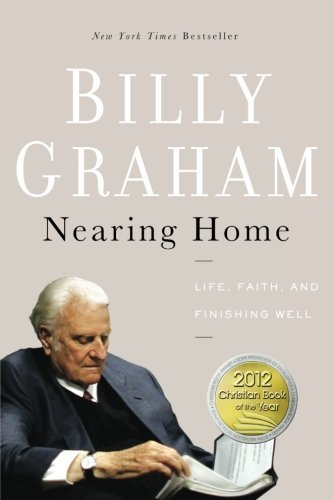 billy-graham-nearing-home-life-faith-and-finishing-well