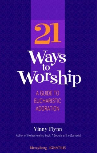 Vinny Flynn 21 Ways To Worship A Guide To Eucharistic Adoration