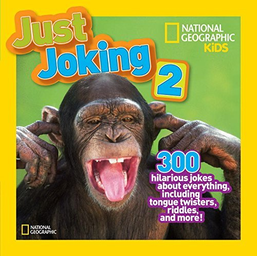 National Geographic Kids Just Joking 2 300 Hilarious Jokes About Everything Including T
