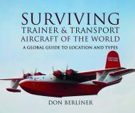 Don Berliner Surviving Trainer And Transport Aircraft Of The Wo A Global Guide To Location And Types