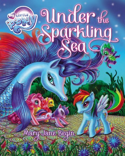 Mary Jane Begin My Little Pony Under The Sparkling Sea [with Poster]