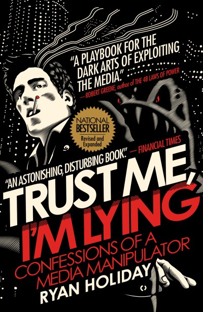 Ryan Holiday Trust Me I'm Lying Confessions Of A Media Manipulator