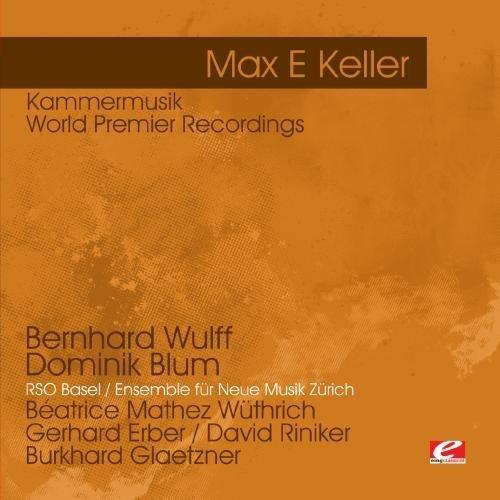 Max E Keller/Keller: Kammermusik-World Prem@Cd-R@Remastered