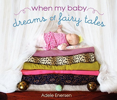 Adele Enersen When My Baby Dreams Of Fairy Tales