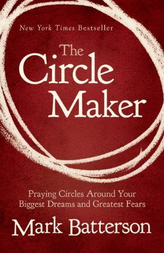 Mark Batterson The Circle Maker Praying Circles Around Your Biggest Dreams And Gr Large Print