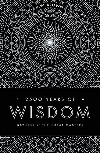 D. W. Brown 2500 Years Of Wisdom Sayings Of The Great Masters