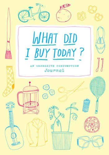Kate Bingaman Burt What Did I Buy Today? An Obsessive Consumption Journal