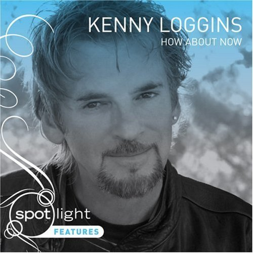 Kenny Loggins How About Now