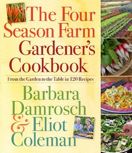 Barbara Damrosch The Four Season Farm Gardener's Cookbook From The Garden To The Table In 120 Recipes