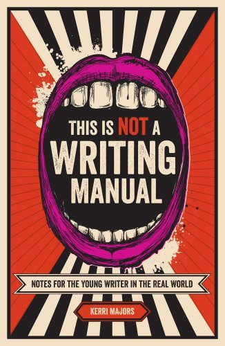 Kerri Majors This Is Not A Writing Manual Notes For The Young Writer In The Real World