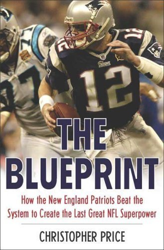 Christopher Price Blueprint The How The New England Patriots Beat The System To C