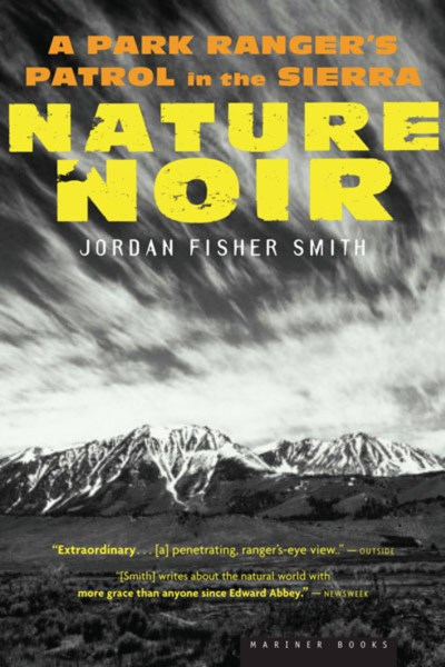 Jordan Fisher Smith Nature Noir A Park Ranger's Patrol In The Sierra