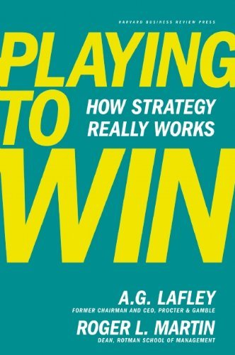 A. G. Lafley Playing To Win How Strategy Really Works
