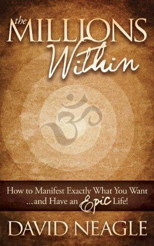 David Neagle The Millions Within How To Manifest Exactly What You Want And Have An