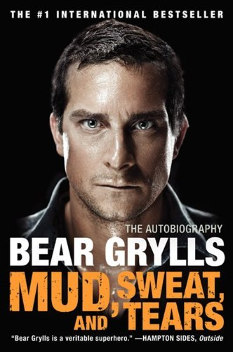 Bear Grylls Mud Sweat And Tears The Autobiography