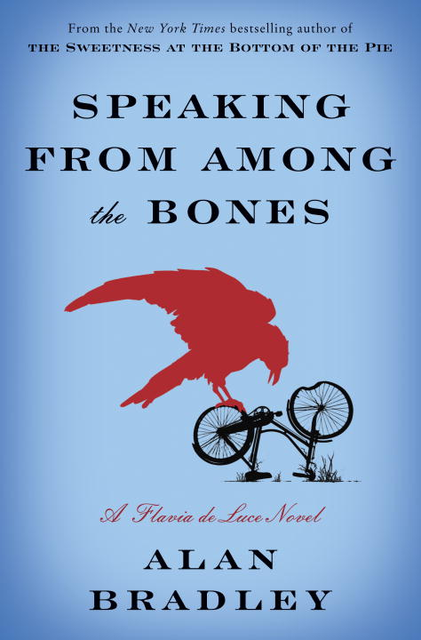 Alan Bradley Speaking From Among The Bones A Flavia De Luce Novel