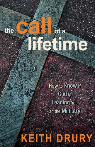 Keith Drury The Call Of A Lifetime How To Know If God Is Leading You To The Ministry 0002 Edition;