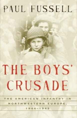 Paul Fussell The Boys' Crusade The American Infantry In Northw