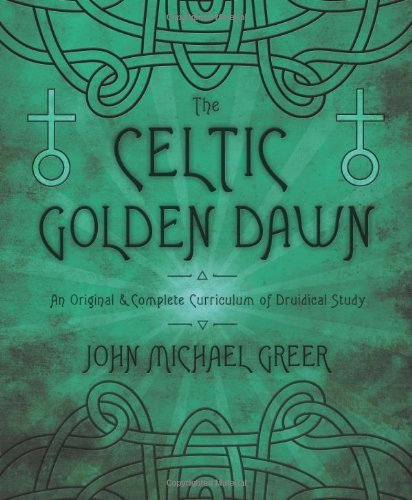john-michael-greer-the-celtic-golden-dawn-an-original-complete-curriculum-of-druidical-st
