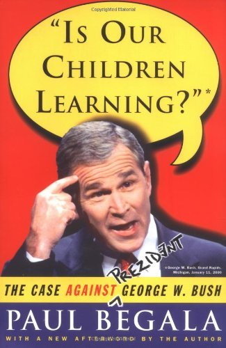 Paul Begala Is Our Children Learning? The Case Against George W. Bush