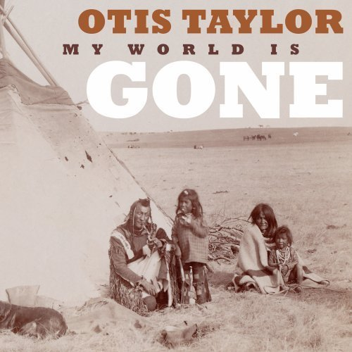 Otis Taylor My World Is Gone