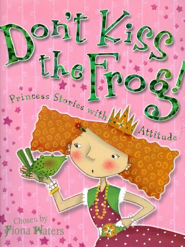 Fiona Waters Don't Kiss The Frog! Princess Stories With Attitude