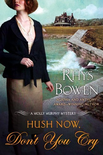 Rhys Bowen Hush Now Don't You Cry A Molly Murphy Mystery