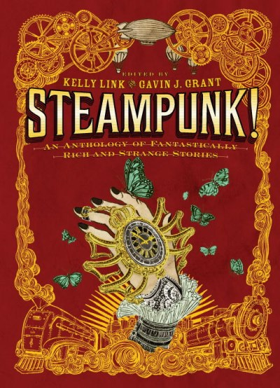 Gavin J. Grant Steampunk! An Anthology Of Fantastically Rich And Strange St