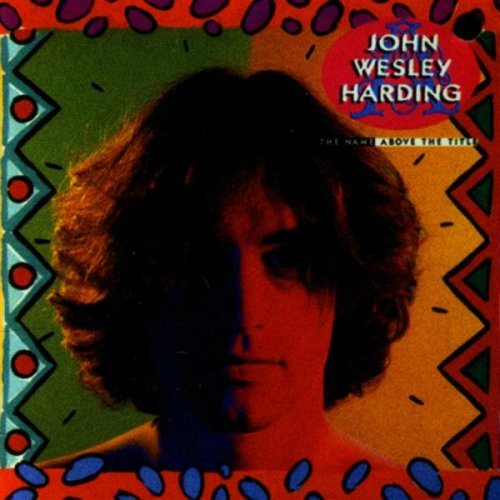 John Wesley Harding Name Above The Title