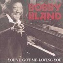 Bobby 'blue' Bland You've Get Me Loving You
