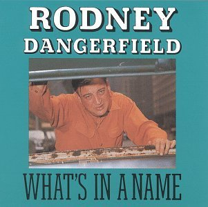 Rodney Dangerfield What's In A Name