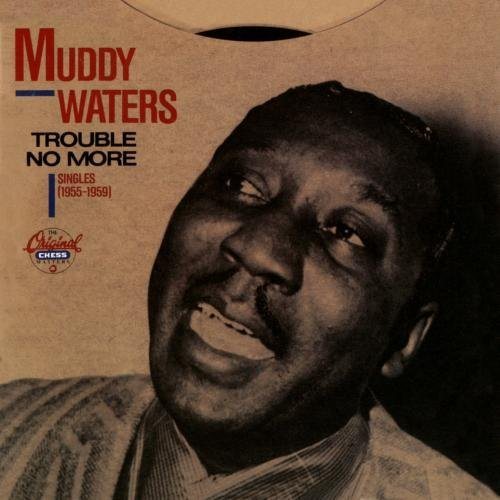 Muddy Waters Trouble No More Singles '55 59