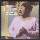 mahalia-jackson-im-going-to-tell-god