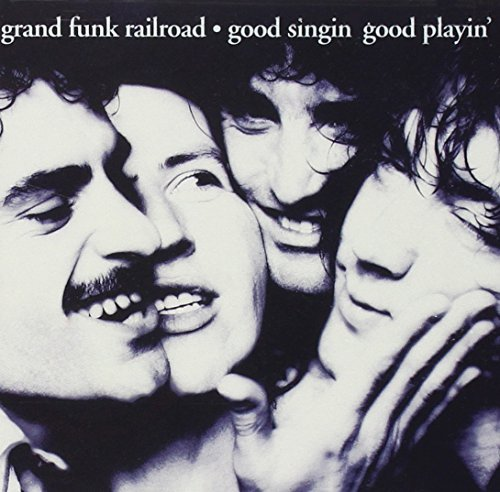 Grand Funk Railroad Good Singin' Good Playin'