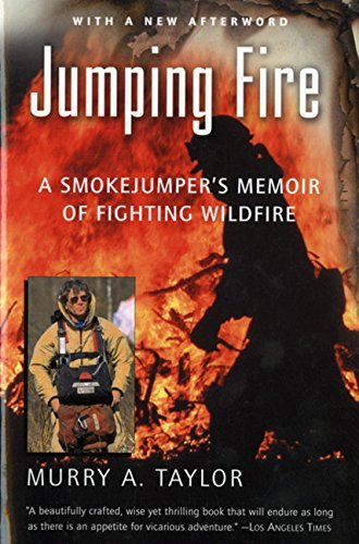 Murry A. Taylor Jumping Fire A Smokejumper's Memoir Of Fighting Wildfire