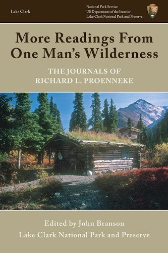 Richard L. Proenneke More Readings From One Man's Wilderness The Journals Of Richard L. Proenneke