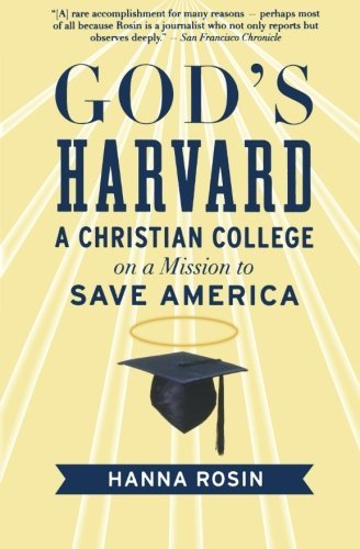 Hanna Rosin God's Harvard A Christian College On A Mission To Save America