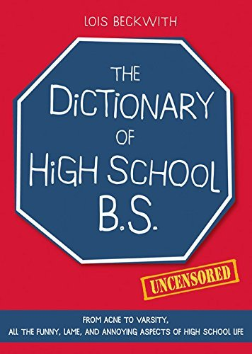 Lois Beckwith The Dictionary Of High School Bs From Acne To Varsity All The Funny Lame And An