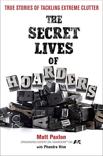 Matt Paxton The Secret Lives Of Hoarders True Stories Of Tackling Extreme Clutter