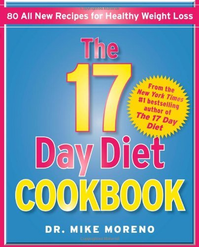 Dr Mike Moreno The 17 Day Diet Cookbook 80 All New Recipes For Healthy Weight Loss